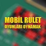 Mobil rulet oyunları oynamak