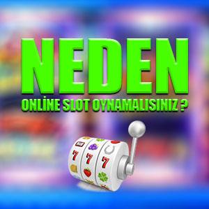 Neden online slot oynamalısınız ?