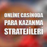 Online casinoda para kazanma stratejileri
